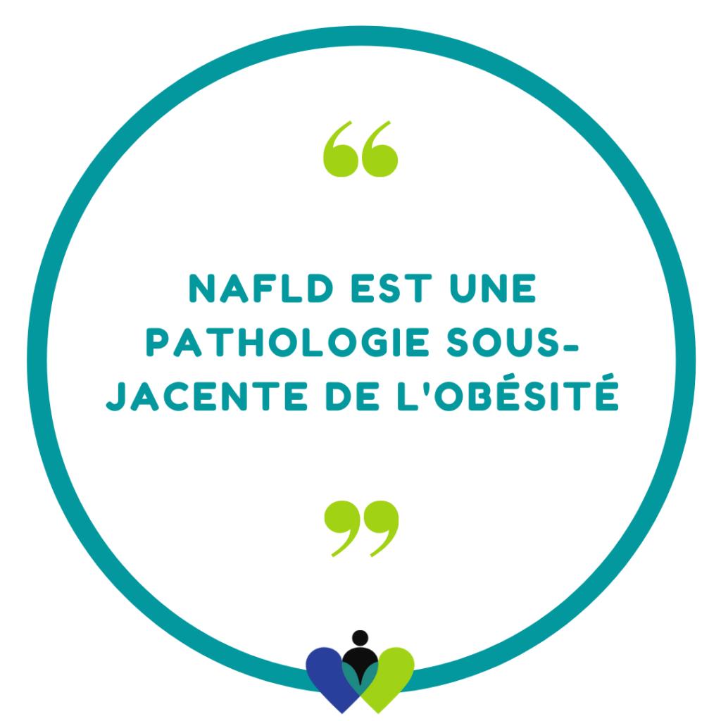 NAFLD est une pathologie sous-jacente de l'obésité.