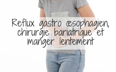 Reflux gastro œsophagien, chirurgie bariatrique et manger lentement