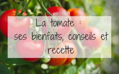 La tomate : ses bienfaits, conseils et recette