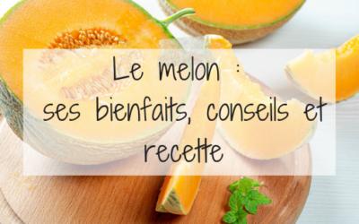 Le melon : ses bienfaits, conseils et recette
