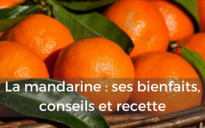 La mandarine : ses bienfaits, conseils et recette
