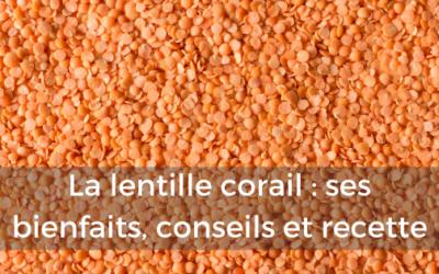 La lentille corail : ses bienfaits, conseils et recette