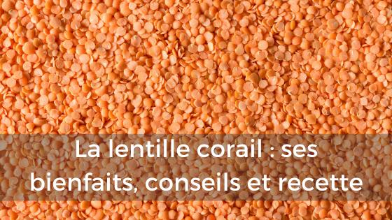 lentilles corail, bienfaits, conseils et recette