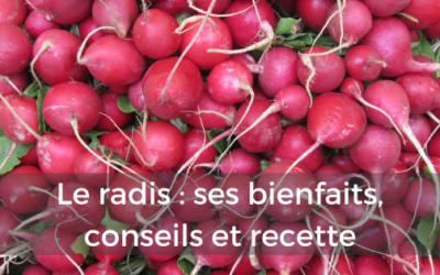 Le radis : ses bienfaits, conseils et recette