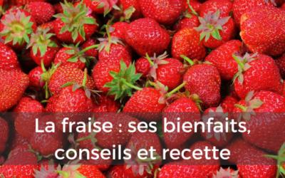 La fraise : ses bienfaits, conseils et recette